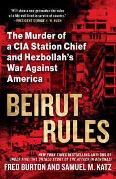 Beirut Rules: The Murder of a CIA Station Chief and Hezbollah's War Against America, Fred Burton