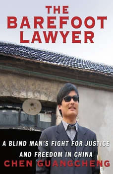 The Barefoot Lawyer: A Blind Man's Fight for Justice and Freedom in China, Chen Guangcheng