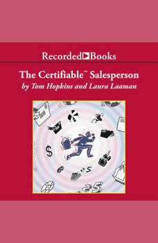 The Certifiable Salesperson: The Ultimate Guide to Help Any Salesperson Go Crazy with Unprecedented Sales!, Tom Hopkins