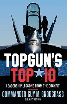 TOPGUN'S TOP 10: Leadership Lessons from the Cockpit, Guy M Snodgrass