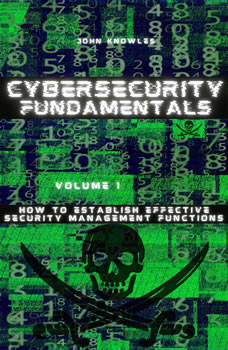 Cybersecurity Fundamentals: How to Establish Effective Security Management Functions, John Knowles
