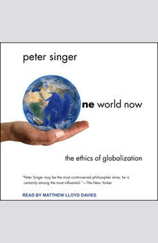 One World Now: The Ethics of Globalization The Ethics of Globalization, Peter Singer