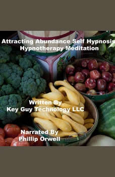 Attracting Abundance Self Hypnosis Hypnotherapy Meditation, Key Guy Technology LLC