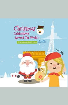 Christmas Celebrations Around The World 1 Christmas in Festive France: Christmas Kids Books, Dr. MC