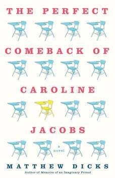 The Perfect Comeback of Caroline Jacobs, Matthew Dicks