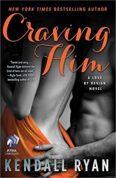 Craving Him: A Love By Design Novel, Kendall Ryan