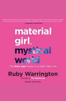 Material Girl, Mystical World: The Now Age Guide to a High-Vibe Life, Ruby Warrington
