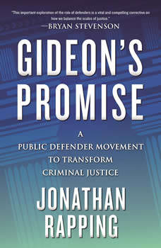Gideon's Promise: A Public Defender Movement to Transform Criminal Justice, Jonathan Rapping