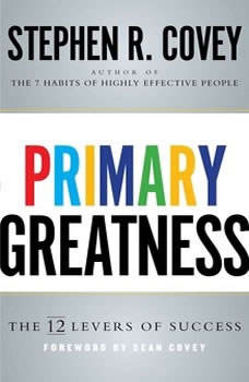 Primary Greatness: The 12 Levers of Success, Stephen R. Covey