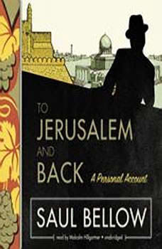To Jerusalem and Back: A Personal Account, Saul Bellow