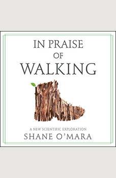 In Praise of Walking: A New Scientific Exploration, Shane O'Mara