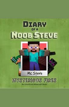 Diary Of A Minecraft Noob Steve Book 1: Mysterious Fires: (An Unofficial Minecraft Book), MC Steve