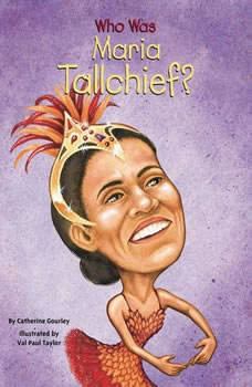 Who Was Maria Tallchief?, Catherine Gourley