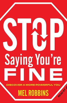 Stop Saying You're Fine: Discover a More Powerful You Discover a More Powerful You, Mel Robbins