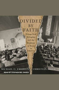 Divided by Faith: Evangelical Religion and the Problem of Race in America, Michael O. Emerson