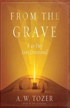 From the Grave: A 40-Day Lent Devotional, A. W. Tozer