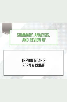 Summary, Analysis, and Review of Trevor Noah's Born a Crime, Start Publishing Notes