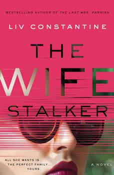 The Wife Stalker: A Novel, Liv Constantine