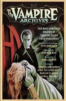 The Vampire Archives: The Most Complete Volume of Vampire Tales Ever Published, Otto Penzler
