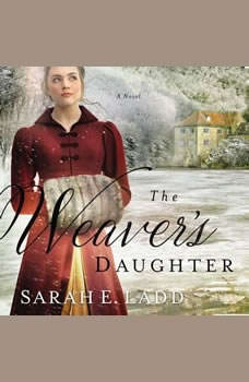 The Weaver's Daughter: A Regency Romance Novel, Sarah E. Ladd