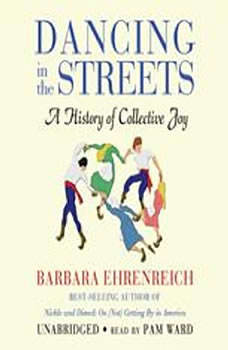 Dancing in the Streets: A History of Collective Joy, Barbara Ehrenreich