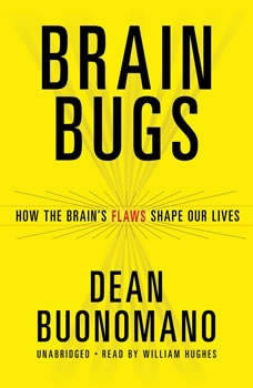 Brain Bugs: How the Brains Flaws Shape Our Lives, Dean Buonomano