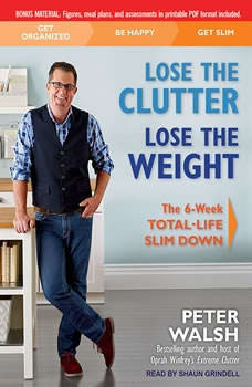Lose the Clutter, Lose the Weight: The Six-week Total-life Slim Down The Six-week Total-life Slim Down, Peter Walsh