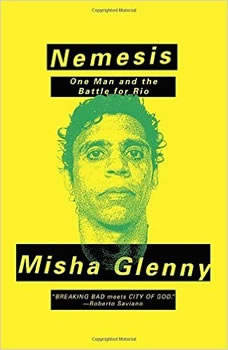 Nemesis: One Man and the Battle for Rio One Man and the Battle for Rio, Misha Glenny