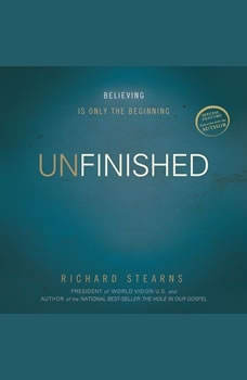 Unfinished: Believing Is Only the Beginning Believing Is Only the Beginning, Richard Stearns
