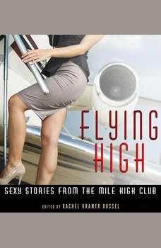 Flying High: Stories from the Mile-High Club, Rachel Kramer Bussel