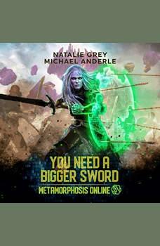 You Need a Bigger Sword: A Gamelit Fantasy RPG Novel, Natalie Grey