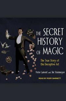 The Secret History of Magic: The True Story of a Deceptive Art, Peter Lamont