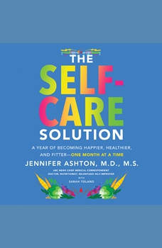 The Self-Care Solution: A Year of Becoming Happier, Healthier, and Fitter--One Month at a Time, Jennifer Ashton