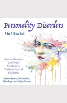 Personality Disorders: Mental Illnesses and Their Symptoms, Treatments, and Solutions, Quinn Spencer
