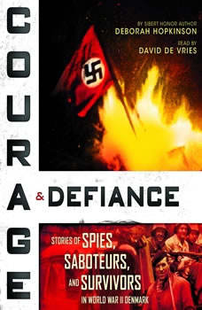 Courage & Defiance: Stories of Spies, Saboteurs, and Survivors in World War II Denmark, Deborah Hopkinson