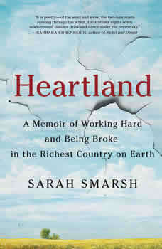 Heartland: A Memoir of Working Hard and Being Broke in the Richest Country on Earth A Memoir of Working Hard and Being Broke in the Richest Country on Earth, Sarah Smarsh