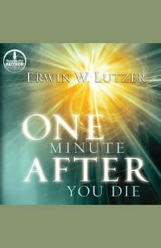 One Minute After You Die: A Preview of Your Final Destination, Erwin W Lutzer