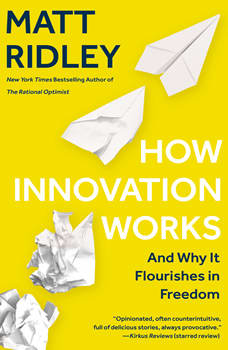 How Innovation Works: And Why It Flourishes in Freedom, Matt Ridley