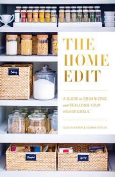 The Home Edit: A Guide to Organizing and Realizing Your House Goals, Clea Shearer