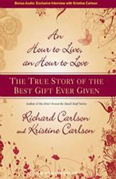 An Hour to Live, an Hour to Love: The True Story of the Best Gift Ever Given, Kristine Carlson