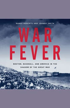 War Fever: Boston, Baseball, and America in the Shadow of the Great War, Randy Roberts