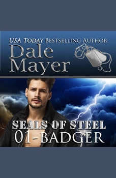 Badger: Book 1 of SEALs of Steel, Dale Mayer