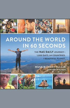 Around the World in 60 Seconds: The Nas Daily Journey—1,000 Days. 64 Countries. 1 Beautiful Planet., Nuseir Yassin