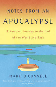 Notes from an Apocalypse: A Personal Journey to the End of the World and Back, Mark O'Connell