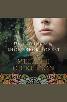 The Huntress of Thornbeck Forest, Melanie Dickerson