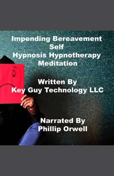 Impending Bereavement Self Hypnosis Hypnotherapy Meditation, Key Guy Technology LLC
