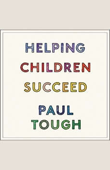 Helping Children Succeed: What Works and Why, Paul Tough