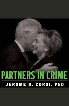 Partners in Crime: The Clintons' Scheme to Monetize the White House for Personal Profit The Clintons' Scheme to Monetize the White House for Personal Profit, Jerome Corsi