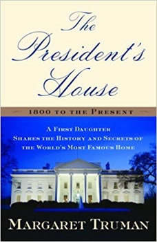 The President's House: A First Daughter Shares the History and Secrets of the World's Most Famous Home, Margaret Truman
