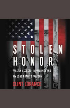 Stolen Honor: Falsely Accused, Imprisoned, and My Long Road to Freedom, Clint Lorance